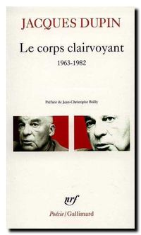 Jacques Dupin, Le corps clairvoyant