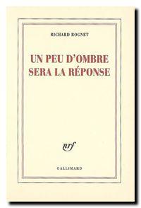 Richard Rognet, Un peu d'ombre sera la  réponse