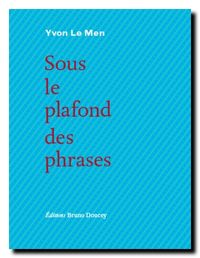 Yvon Le Men, Sous le plafond des phrases