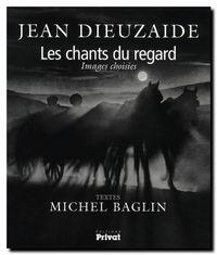 Jean Dieuzaide Michel Baglin, Les chants du regard