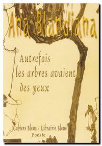 Ana Blandiana | Autrefois les arbres avaient des yeux