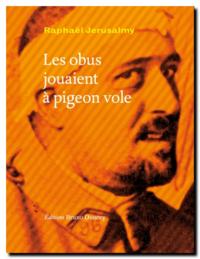 Raphaël Jerusalmy | Les obus jouaient à pigeon vole