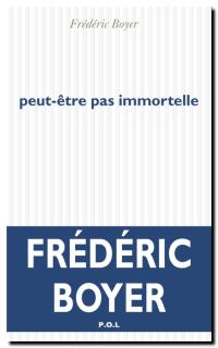 Frederic_boyer-peut_etre_pas_immortelle